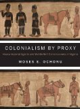 Colonialism by Proxy Hausa Imperial Agents and Middle Belt Consciousness in Nigeria 2014 9780253011619 Front Cover