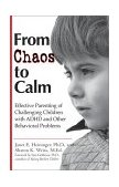 From Chaos to Calm Effective Parenting for Challenging Children with ADHD and Other Behavioral Problems 1st 2001 9780399526619 Front Cover