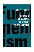 Uneasy Conscience of Modern Fundamentalism 1st 2003 9780802826619 Front Cover