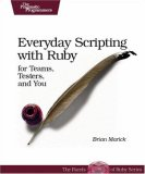 Everyday Scripting with Ruby For Teams, Testers, and You 2007 9780977616619 Front Cover