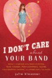 I Don't Care about Your Band What I Learned from Indie Rockers, Trust Funders, Pornographers, Felons, Faux-Sensitive Hipsters, and Other Guys I've Dated 2010 9781592405619 Front Cover