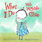 What I Do with Vegetable Glue 2012 9781616086619 Front Cover