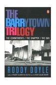 Barrytown Trilogy The Commitments, the Snapper, the Van 1995 9780140252620 Front Cover