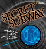 Secret Subway The Fascinating Tale of an Amazing Feat of Engineering 2009 9781426304620 Front Cover