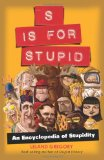 S Is for Stupid An Encyclopedia of Stupidity 2011 9781449400620 Front Cover