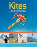 Kites Flying Skills and Techniques, from Basic Toys to Sport Kites 2007 9781554072620 Front Cover