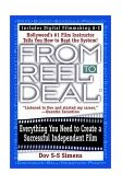 From Reel to Deal Everything You Need to Create a Successful Independent Film 1st 2003 9780446674621 Front Cover