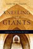 Kneeling with Giants Learning to Pray with History's Best Teachers 2012 9780830835621 Front Cover