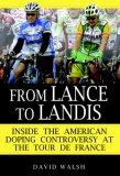 From Lance to Landis Inside the American Doping Controversy at the Tour de France 1st 2007 9780345499622 Front Cover
