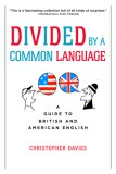 Divided by a Common Language A Guide to British and American English 2007 9780618911622 Front Cover