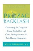 Prozac Backlash Overcoming the Dangers of Prozac, Zoloft, Paxil, and Other Antidepressants with Safe, Effective Alternatives 2001 9780743200622 Front Cover