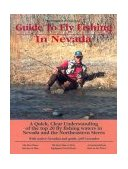 Fly Fishing Nevada A Quick, Clear Understanding of Where to Fly Fish in Nevada and the Northeastern Sierra 2005 9780963725622 Front Cover