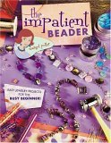 Impatient Beader Easy Jewelry Projects for the Busy Beginner! 2005 9781581807622 Front Cover