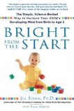 Bright from the Start The Simple, Science-Backed Way to Nurture Your Child's Developing Mind from Birth to Age 3 1st 2008 9781592403622 Front Cover