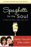 Spaghetti for the Soul A Feast on Faith, Hope, and Love 2008 9781400071623 Front Cover