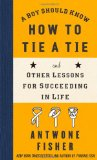 Boy Should Know How to Tie a Tie And Other Lessons for Succeeding in Life 2010 9781416566625 Front Cover