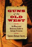 Guns of the Old West An Illustrated Reference Guide to Antique Firearms 2013 9781620873625 Front Cover