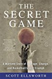Secret Game A Wartime Story of Courage, Change, and Basketball's Lost Triumph 2016 9780316244626 Front Cover