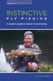 Instinctive Fly Fishing A Guide's Guide to Better Trout Fishing 2nd 2012 Revised 9780762773626 Front Cover