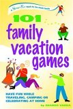 101 Family Vacation Games Have Fun While Traveling, Camping, or Celebrating at Home 2005 9780897934626 Front Cover