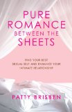 Pure Romance Between the Sheets Find Your Best Sexual Self and Enhance Your Intimate Relationship 2008 9781416572626 Front Cover