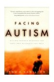 Facing Autism Giving Parents Reasons for Hope and Guidance for Help 2000 9781578562626 Front Cover