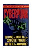 Cyberpunk Outlaws and Hackers on the Computer Frontier 1995 9780684818627 Front Cover