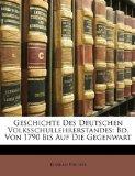 Geschichte des Deutschen Volksschullehrerstandes : Bd. Von 1790 Bis Auf Die Gegenwart 2010 9781148131627 Front Cover