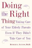 Doing the Right Thing Taking Care of Your Elderly Parents Even If They Didn't Take Care of You 2006 9781585424627 Front Cover