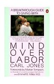 Mind over Labor A Breakthrough Guide to Giving Birth 1988 9780140467628 Front Cover