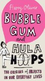 Bubble Gum and Hula Hoops The Origins of Objects in Our Everyday Lives 2010 9780399535628 Front Cover