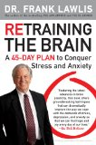 Retraining the Brain A 45-Day Plan to Conquer Stress and Anxiety 2009 9780452295629 Front Cover