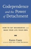 Codependence and the Power of Detachment How to Set Boundaries and Make Your Life Your Own (from the Author of Each Day a New Beginning and Let Go Now) 2008 9781573243629 Front Cover