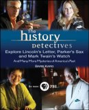 History Detectives Explore Lincoln's Letter, Parker's Sax, and Mark Twain's Watch And Many More Mysteries of America's Past 2008 9780470190630 Front Cover