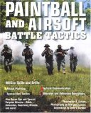 Paintball and Airsoft Battle Tactics 2008 9780760330630 Front Cover