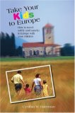 Take Your Kids to Europe How to Travel Safely (and Sanely) in Europe with Your Children 8th 2007 9780762745630 Front Cover