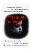 Help Me, I'm Sad Recognizing, Treating, and Preventing Childhood and Adolescent Depression 1st 1998 9780140267631 Front Cover