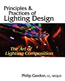Principles and Practices of Lighting Design The Art of Lighting Composition 100th 2011 9780615471631 Front Cover