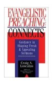 Evangelistic Preaching That Connects Guidance in Shaping Fresh and Appealing Sermons 1st 1995 9780830818631 Front Cover