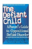 Defiant Child A Parent's Guide to Oppositional Defiant Disorder 1997 9780878339631 Front Cover