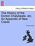 History of the Dorton Chalybeate, etc an Appendix of New Cases 2011 9781241374631 Front Cover