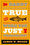 Daddy, Is That Story True, or Were You Just Preaching 2012 9781426744631 Front Cover