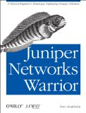 Juniper Networks Warrior A Guide to the Rise of Juniper Networks Implementations 2012 9781449316631 Front Cover