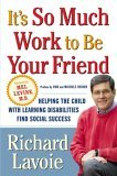 It's So Much Work to Be Your Friend Helping the Child with Learning Disabilities Find Social Success 2005 9780743254632 Front Cover