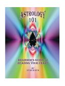 Astrology 101 Beginner's Guide to Reading Your Chart 2003 9781412014632 Front Cover