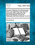 Causes Celebres et Interessantes, Avec les Jugemens Qui les Ont Decide'es; Recueillies Par Mr. Gayot de Pitaval, Avocat Au Parlement de Paris Volume 1 2012 9781275085633 Front Cover