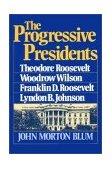 Progressive Presidents Theodore Roosevelt, Woodrow Wilson, Franklin D. Roosevelt, Lyndon B. Johnson 1982 9780393000634 Front Cover
