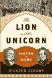 Lion and the Unicorn Gladstone vs. Disraeli 2007 9780393349634 Front Cover