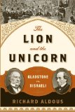 Lion and the Unicorn Gladstone vs. Disraeli 1st 2007 9780393349634 Front Cover