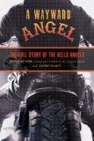 Wayward Angel The Full Story of the Hells Angels 2nd 2008 9781599214634 Front Cover